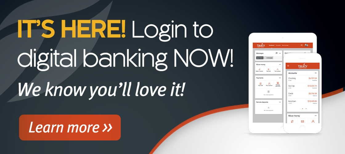 It is here! Login to digital banking now!